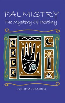 PALMISTRY – The Mystery of Destiny, Sunita Chabra