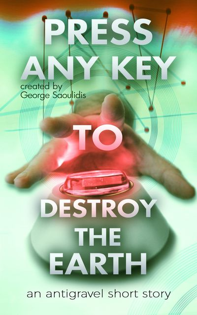 Press Any Key to Destroy the Earth, George Saoulidis