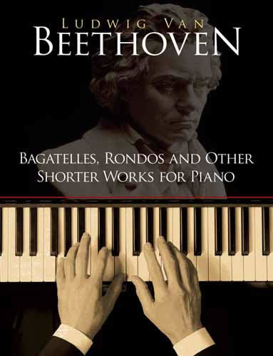 Bagatelles, Rondos and Other Shorter Works for Piano, Ludwig van Beethoven
