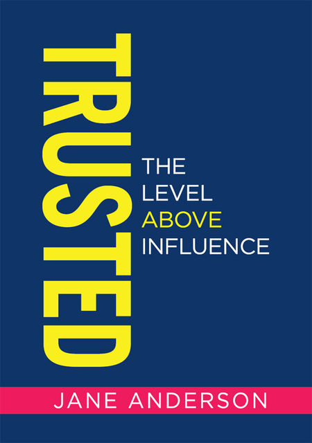 Trusted: The Level Above Influence, Jane Anderson