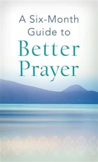 Six-Month Guide to Better Prayer, Compiled by Barbour Staff