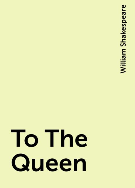 To The Queen, William Shakespeare