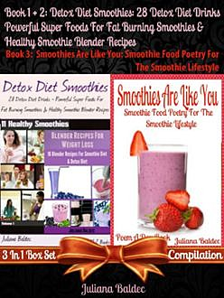 Detox Diet Smoothies: 28 Detox Diet Drinks – Powerful Super Foods For Fat Burning Smoothies & Healthy Smoothie Blender Recipes (Best Detox Diet Recipes) + Smoothies Are Like You, Juliana Baldec