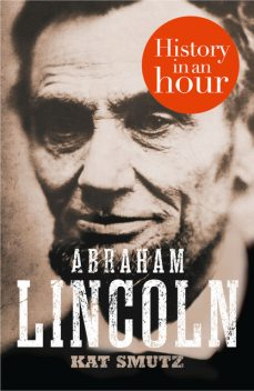 Abraham Lincoln: History in an Hour, Kat Smutz