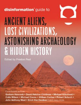 Disinformation Guide to Ancient Aliens, Lost Civilizations, Astonishing Archaeology and Hidden History, Preston Peet