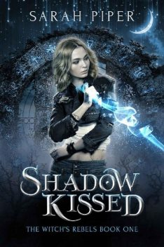 Shadow Kissed: A Reverse Harem Paranormal Romance (The Witch's Rebels Book 1), Sarah Piper