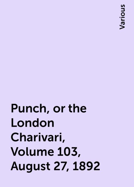 Punch, or the London Charivari, Volume 103, August 27, 1892, Various