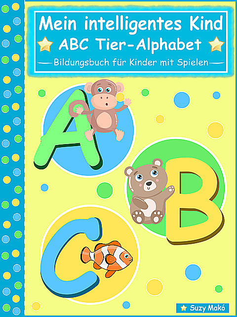 Mein intelligentes Kind – ABC Tier-Alphabet, Suzy Makó