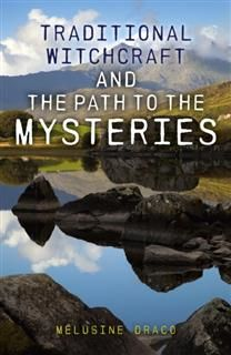 Traditional Witchcraft and the Path to the Mysteries, Melusine Draco