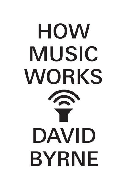 How Music Works, David Byrne