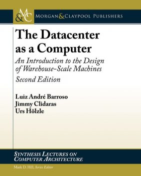 The Datacenter as a Computer, Jimmy Clidaras, Luiz André Barroso, Urs Hölzle