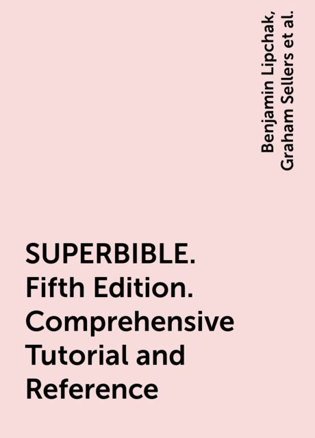 SUPERBIBLE. Fifth Edition. Comprehensive Tutorial and Reference, Richard Wright, Benjamin Lipchak, Graham Sellers, Nicholas Haemel