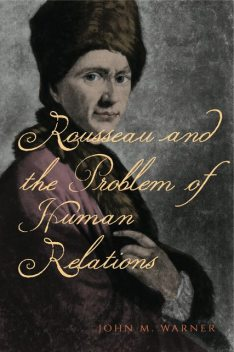 Rousseau and the Problem of Human Relations, John Warner