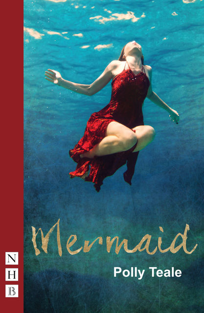 Mermaid (NHB Modern Plays), Polly Teale
