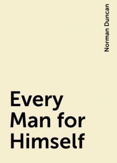 Every Man for Himself, Norman Duncan