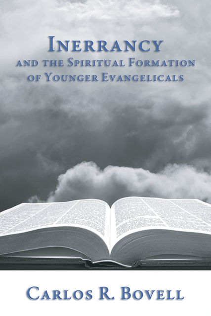 Inerrancy and the Spiritual Formation of Younger Evangelicals, Carlos R. Bovell