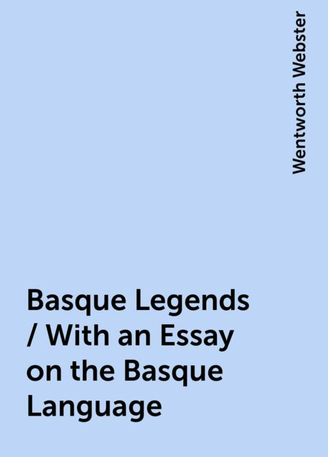 Basque Legends / With an Essay on the Basque Language, Wentworth Webster