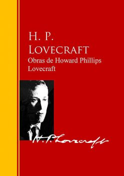 Obras de Howard Phillips Lovecraft, Howard Philips Lovecraft