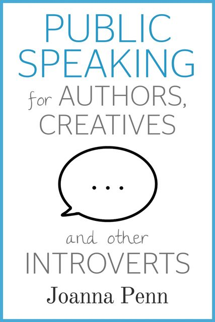 Public Speaking for Authors, Creatives and Other Introverts, Joanna Penn