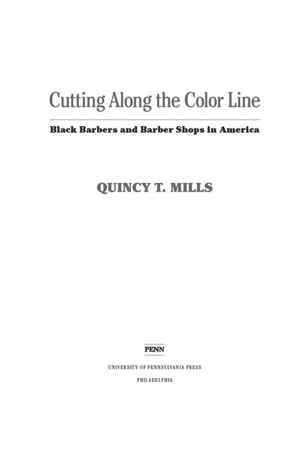Cutting Along the Color Line, Quincy T.Mills