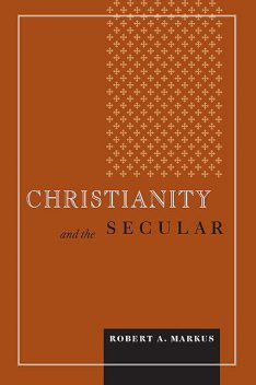 Christianity and the Secular, Robert A. Markus