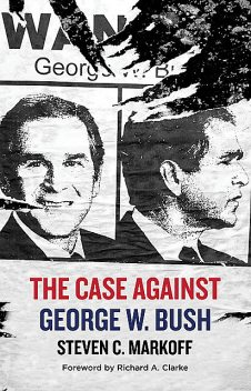 The Case Against George W. Bush, Steven C. Markoff