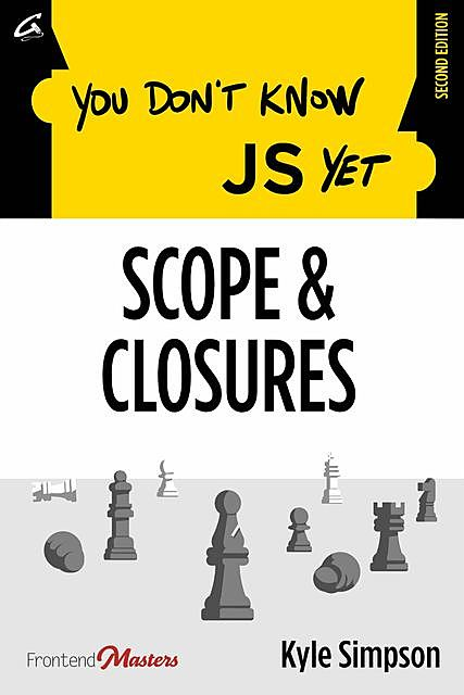 You Don't Know JS Yet: Scope & Closures, Kyle Simpson