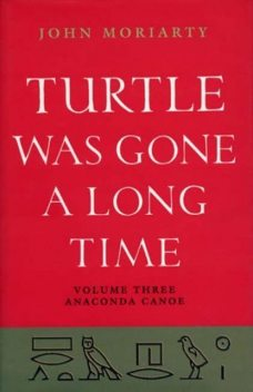Turtle Was Gone a Long Time Volume 3, John Moriarty