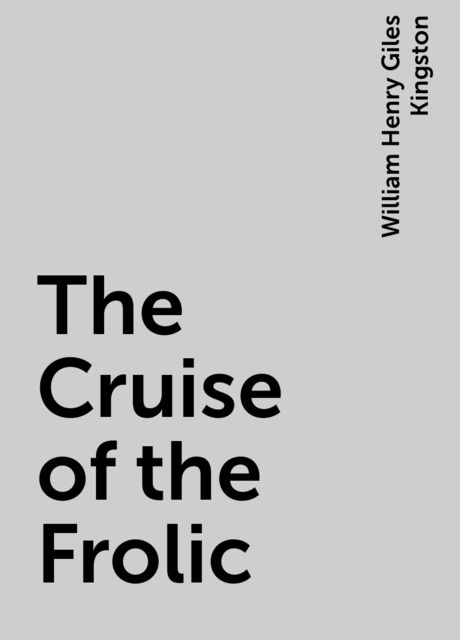 The Cruise of the Frolic, William Henry Giles Kingston