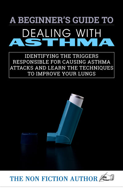 A Beginner's Guide to Dealing With Asthma, The Non Fiction Author