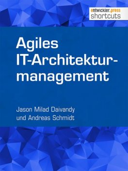 Agiles IT-Architekturmanagement, Andreas Schmidt, Jason Milad Daivandy
