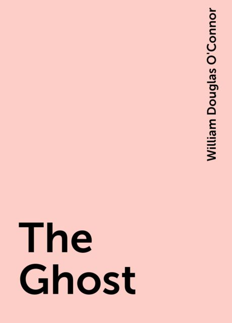 The Ghost, William Douglas O'Connor