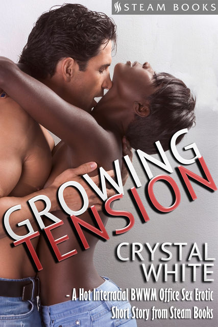Growing Tension – A Hot Interracial BWWM Office Sex Erotic Short Story from Steam Books, Steam Books, Crystal White