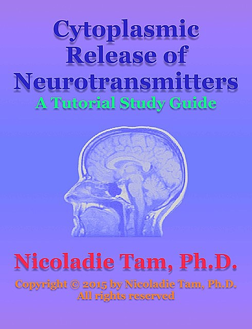 Cytoplasmic Release of Neurotransmitters: A Tutorial Study Guide, Nicoladie Tam