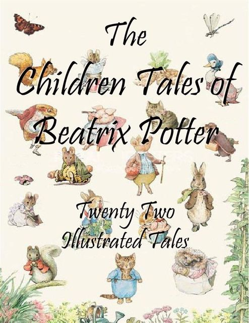 The Children Tales of Beatrix Potter: Twenty Two Illustrated Tales, Beatrix Potter