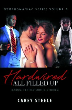 Hardwired: All Filled Up (Taboo, Fertile Erotic Stories), Carey Steele