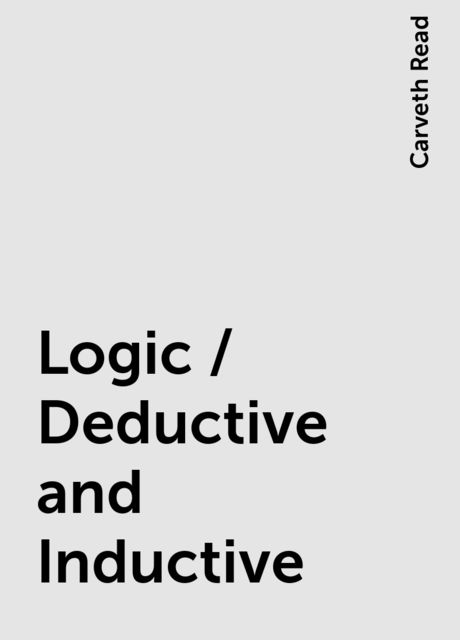 Logic / Deductive and Inductive, Carveth Read