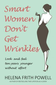Smart Women Don't Get Wrinkles, Helena Frith Powell