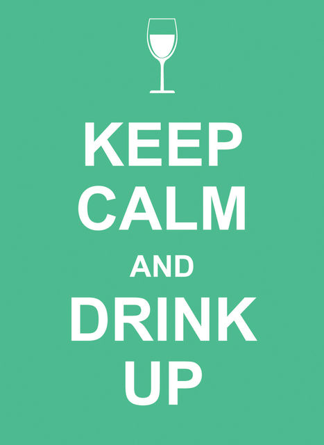 Keep Calm and Drink Up,