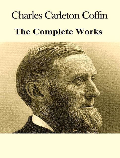The Complete Works of Charles Carleton Coffin, Charles Carleton Coffin