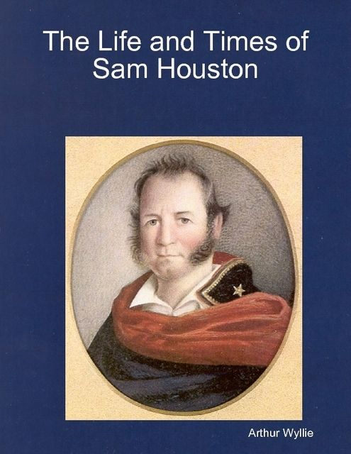 The Life and Times of Sam Houston, Arthur Wyllie