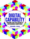 Digital Capability: Building Lego Like Capability Into Business Competency, Pearl Zhu