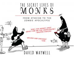 The Secret Lives of Monks, David Waywell