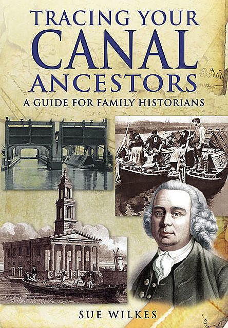 Tracing Your Canal Ancestors, Sue Wilkes