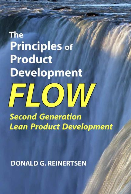 The Principles of Product Development Flow: Second Generation Lean Product Development, Donald G Reinertsen