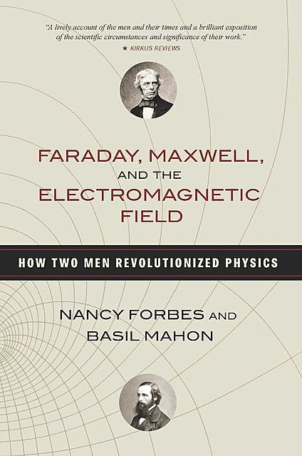 Faraday, Maxwell, and the Electromagnetic Field, Nancy Forbes