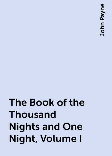 The Book of the Thousand Nights and One Night, Volume I, John Payne