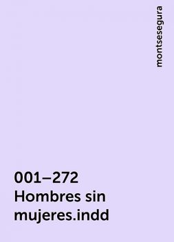 001–272 Hombres sin mujeres.indd, montsesegura