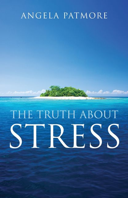 The Truth About Stress, Angela Patmore