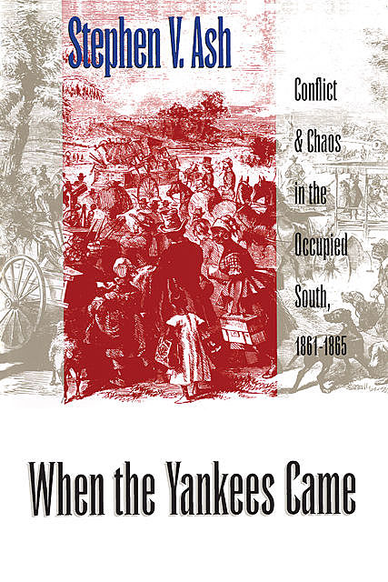 When the Yankees Came, Stephen V. Ash